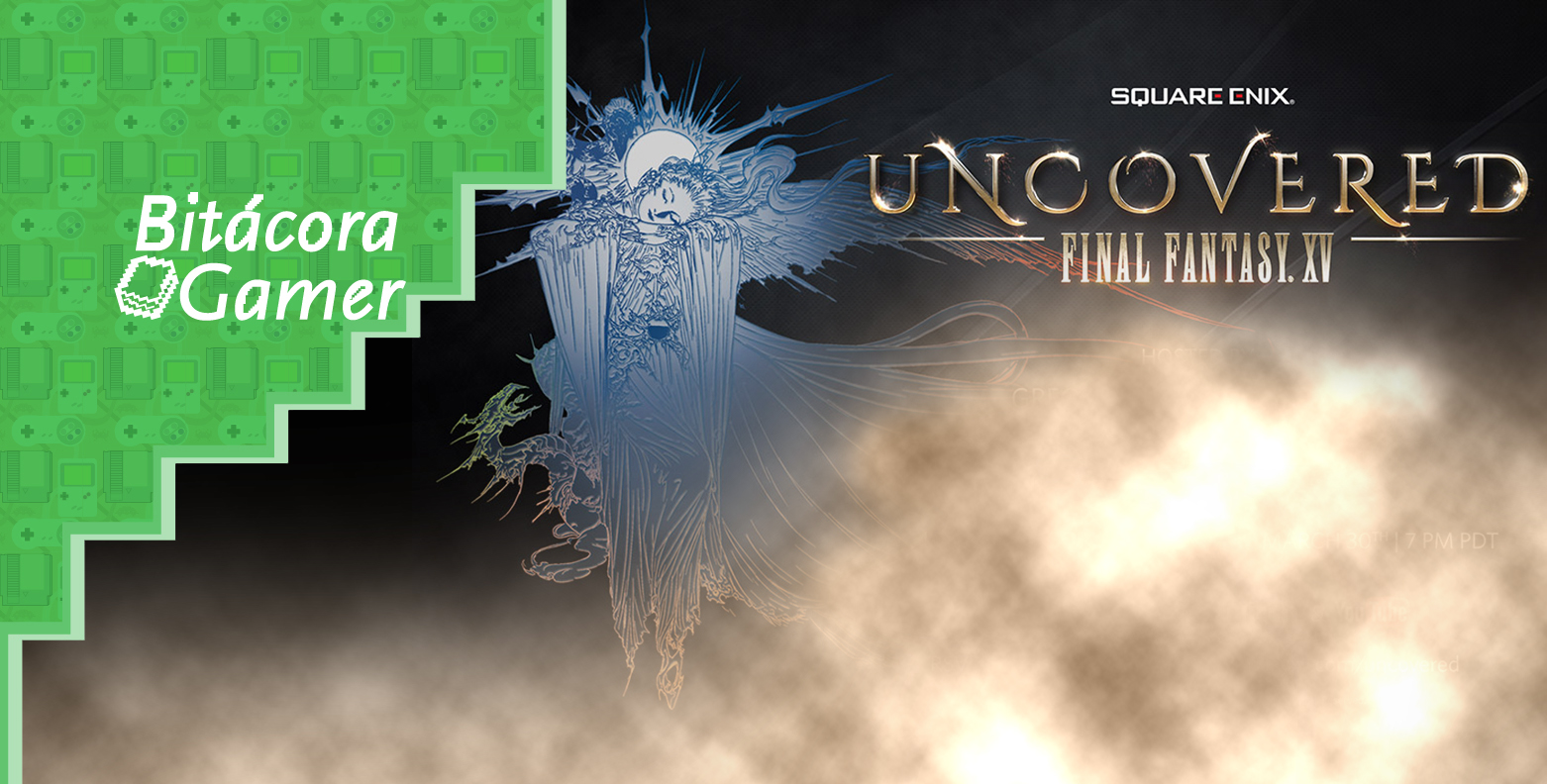Sobre Uncovered: Final Fantasy XV | Bitácora Gamer