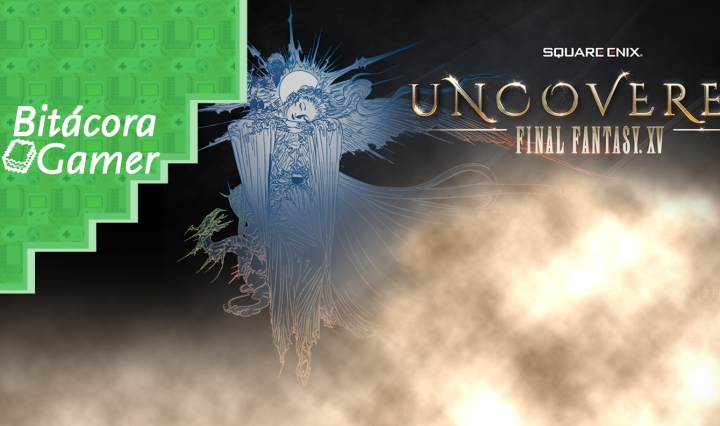Sobre Uncovered: Final Fantasy XV | Bitácora Gamer